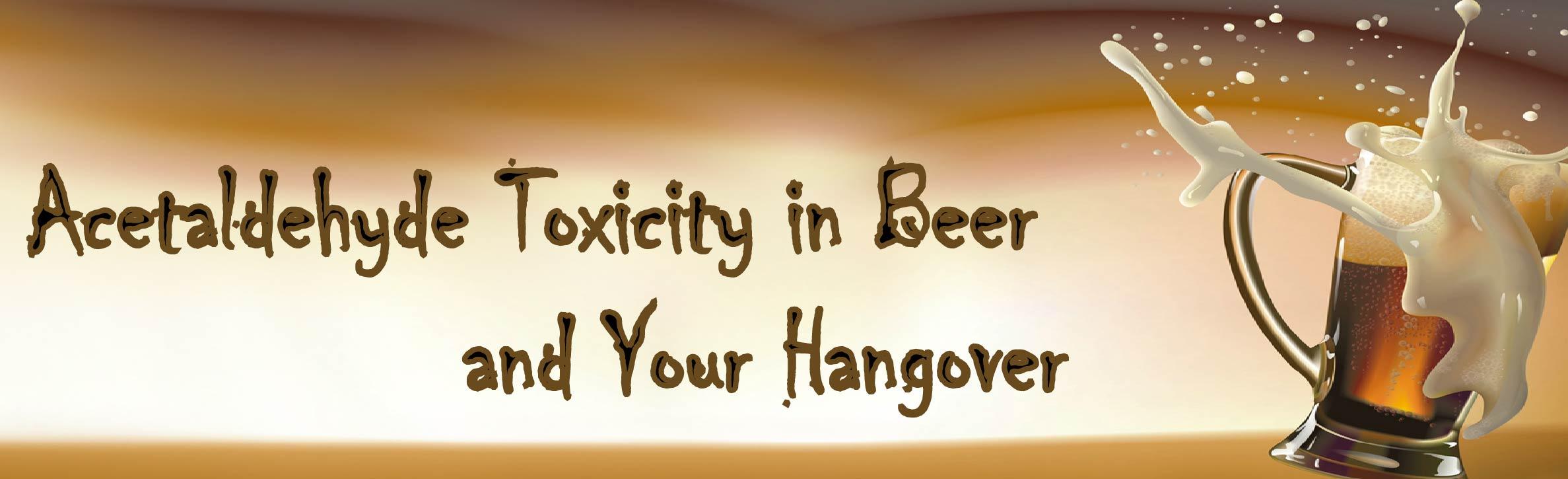 acetaldehyde beer  acetaldehyde toxicity and your hangover
